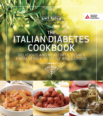 Italian Diabetes Cookbook: Delicious and Healthful Dishes from Venice to Sicily and Beyond - Riolo, Amy