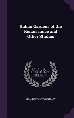 Italian Gardens of the Renaissance and Other Studies - Ady, Julia Mary Cartwright