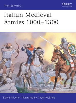 Italian Medieval Armies 1000 1300 - Nicolle, David, Dr.