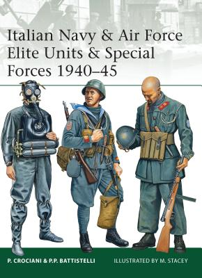 Italian Navy & Air Force Elite Units & Special Forces 1940-45 - Crociani, Piero, and Battistelli, Pier Paolo