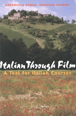 Italian Through Film: A Text for Italian Courses - Borra, Antonello, Professor, and Pausini, Cristina, Professor