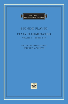 Italy Illuminated, Volume 1: Books I-IV - Flavio, Biondo, and White, Jeffrey A (Translated by)