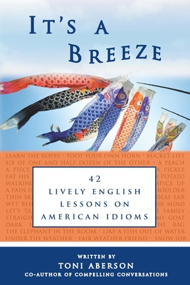 It's A Breeze: 42 Lively English Lessons on American Idioms - Roth, Eric H (Editor), and Bogotch, Hal (Editor), and Aberson, Toni