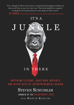 It's a Jungle in There: Inspiring Lessons, Hard-Won Insights, and Other Acts of Entrepreneurial Daring - Schussler, Steven