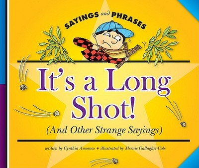 It's a Long Shot!: (And Other Strange Sayings) - Amoroso, Cynthia