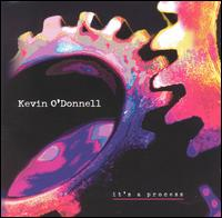 It's a Process - Kevin O'Donnell