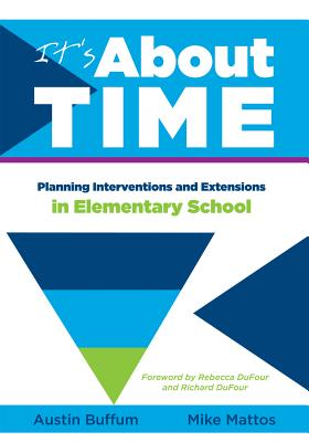 It's about Time [elementary]: Planning Interventions and Exrensions in Elementary School - Buffum, Austin (Editor), and Mattos, Mike (Editor)