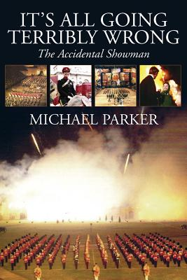 It's All Going Terribly Wrong: The Accidental Showman - Parker, Michael