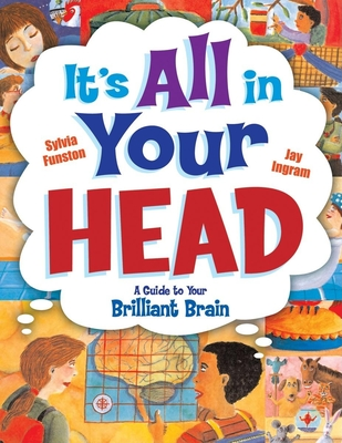 It's All in Your Head: A Guide to Your Brilliant Brain - Funston, Sylvia, and Ingram, Jay