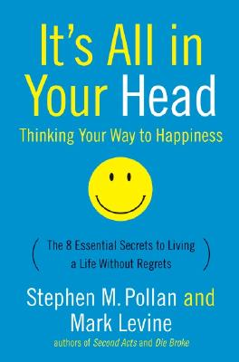 Its All in Your Head: Thinking Your Way to Happiness - Pollan, Stephen, and Levine, Mark