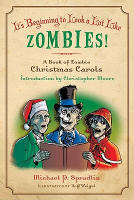 It's Beginning to Look a Lot Like Zombies: A Book of Zombie Christmas Carols - Spradlin, Michael P