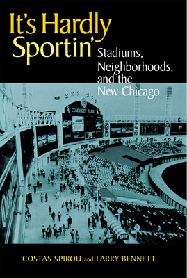 It's Hardly Sportin': Stadiums, Neighborhoods, and the New Chicago - Spirou, Costas
