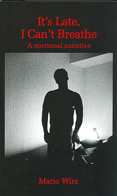 It's Late, I Can't Breathe: A Nocturnal Narrative - Wirz, Mario