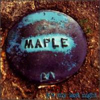 It's My Last Night - Maple
