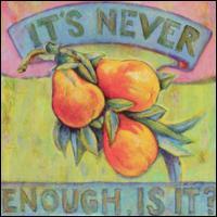 It's Never Enough, Is It? - Burgess Shale