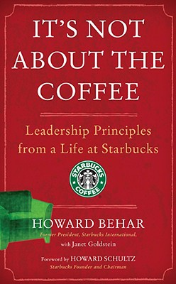 It's Not about the Coffee: Leadership Principles from a Life at Starbucks - Behar, Howard, and Goldstein, Janet