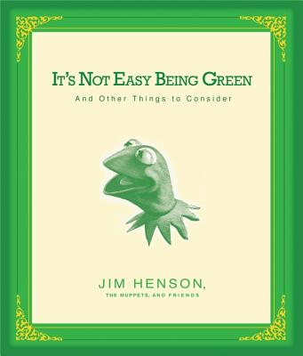 It's Not Easy Being Green: And Other Things to Consider - Henson, Jim, and The Muppets and Friends