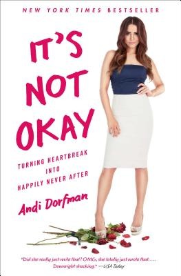 It's Not Okay: Turning Heartbreak Into Happily Never After - Dorfman, Andi