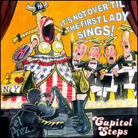 It's Not Over 'Til the First Lady Sings! - Capitol Steps