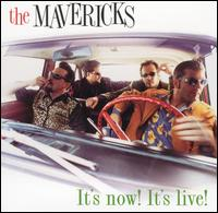 It's Now! It's Live! - The Mavericks