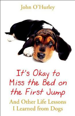 It's Okay to Miss the Bed on the First Jump and Other Life Lessons I Learned from Dogs - O'Hurley, John