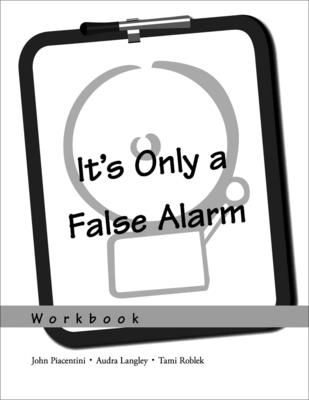 It's Only a False Alarm: A Cognitive Behavioral Treatment Program Workbook - Piacentini, John, Professor