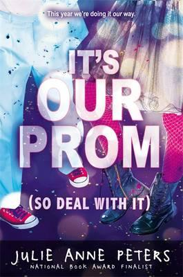 It's Our Prom (So Deal with It) - Peters, Julie Anne