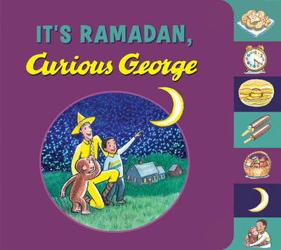 It's Ramadan, Curious George - Rey, H A, and Khan, Hena, Ms.