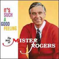 It's Such a Good Feeling: The Best of Mister Rogers - Mister Rogers