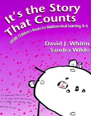 It's the Story That Counts: More Children's Books for Mathematical Learning, K-6 - Whitin, David, and Wilde, Sandra