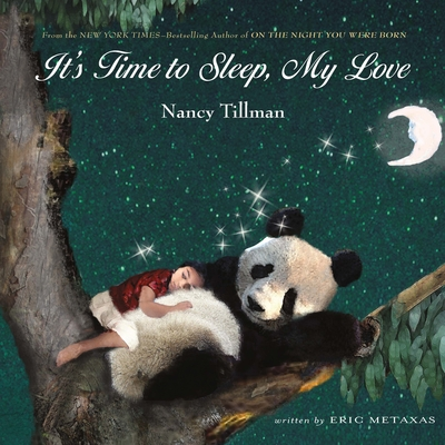 It's Time to Sleep, My Love - Metaxas, Eric, and Tillman, Nancy (Illustrator)