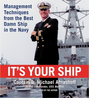 It's Your Ship: Management Techniques from the Best Damn Ship in the Navy - Abrashoff, D Michael, Captain, and Author (Read by)