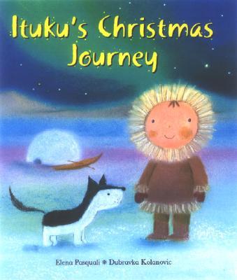 Ituku's Christmas Journey - Pasquali, Elena
