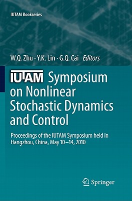 IUTAM Symposium on Nonlinear Stochastic Dynamics and Control: Proceedings of the IUTAM Symposium held in Hangzhou, China, May 10-14, 2010 - Gu, Xudong (Editor), and Zhu, W. Q. (Editor), and Lin, Y. K. (Editor)
