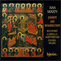 Ivan Moody: Passion and Resurrection - John Potter (tenor); Red Byrd; Richard Wistreich (bass); Suzie LeBlanc (soprano); Cappella Amsterdam (choir, chorus);...