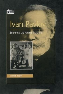 Ivan Pavlov: Exploring the Animal Machine - Todes, Daniel Philip