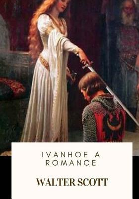 Ivanhoe a Romance - Scott, Walter