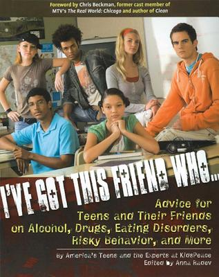 I've Got This Friend Who...: Advice for Teens and Their Friends on Alcohol, Drugs, Eating Disorders, Risky Behavior, and More - America's Teens, and Experts at KidsPeace, and Radev, Anna (Editor)