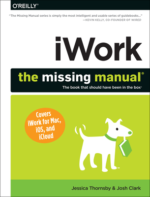 Iwork: The Missing Manual - Thornsby, Jessica, and Clark, Josh