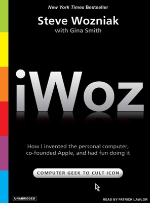 Iwoz: How I Invented the Personal Computer and Had Fun Along the Way - Wozniak, Steve, and Lawlor, Patrick Girard (Read by)