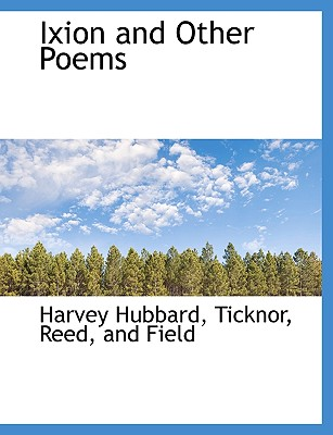 Ixion and Other Poems - Hubbard, Harvey, and Ticknor, Reed And Field (Creator)