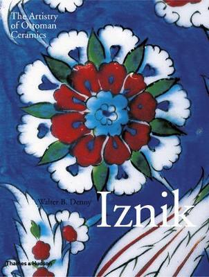 Iznik: The Artistry of Ottoman Ceramics - Denny, Walter B.