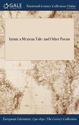 Izram: A Mexican Tale: And Other Poems - Charlotte Elizabeth (Creator)