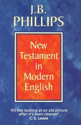 J. B. Phillips New Testament in Modern English - Phillips, J. B.
