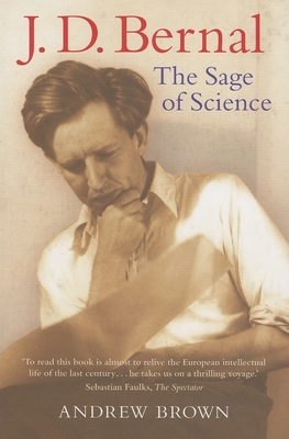 J. D. Bernal: The Sage of Science - Brown, Andrew