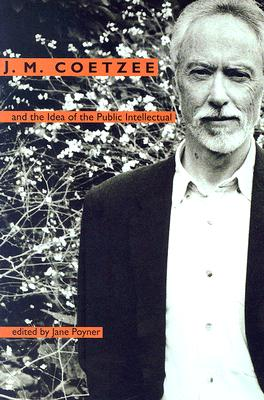 J. M. Coetzee and the Idea of the Public Intellectual - Poyner, Jane (Editor)