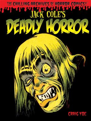 Jack Cole's Deadly Horror, Volume 4: The Chilling Archives of Horror Comics! - Cole, Jack