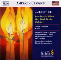 Jack Gottlieb: Love Songs for Sabbath; Three Candel Blessings; Psalmistry - Cheryl Bensman Rowe (soprano); Clinton Barrick (piano); Harry Huff (organ); John Gilbert (violin); Karl Dent (tenor);...