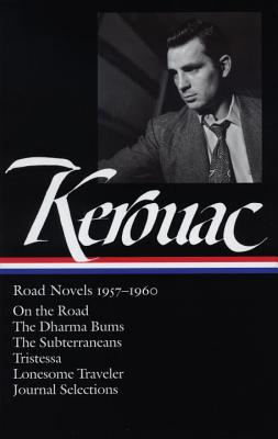 Jack Kerouac: Road Novels 1957-1960 (Loa #174): On the Road / The Dharma Bums / The Subterraneans / Tristessa / Lonesome Traveler / Journal Selections - Kerouac, Jack, and Brinkley, Douglas G (Introduction by)