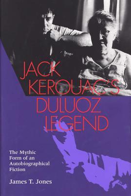 Jack Kerouac's Duluoz Legend: The Mythic Form of an Autobiographical Fiction - Jones, James T